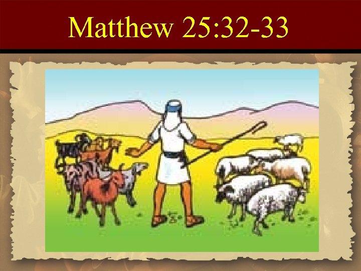 Matthew 25: 32 -33