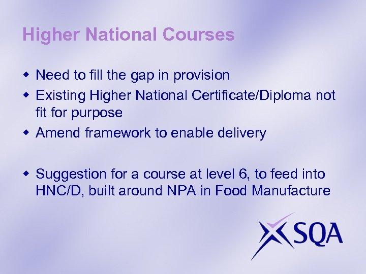 Higher National Courses w Need to fill the gap in provision w Existing Higher