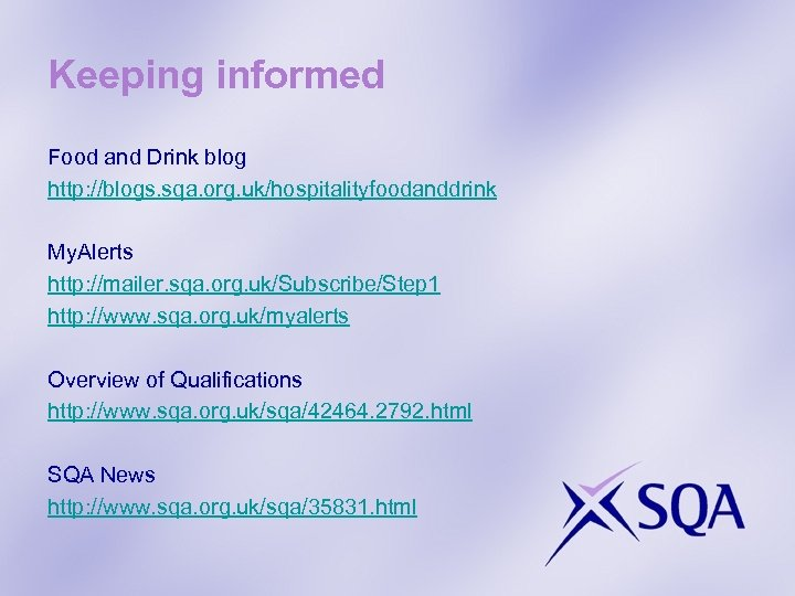 Keeping informed Food and Drink blog http: //blogs. sqa. org. uk/hospitalityfoodanddrink My. Alerts http: