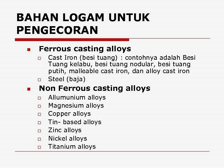 BAHAN LOGAM UNTUK PENGECORAN n Ferrous casting alloys o o n Cast Iron (besi