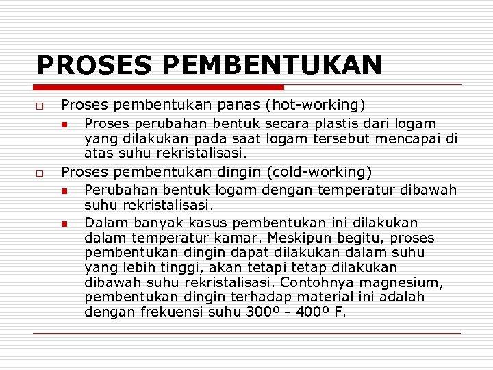 PROSES PEMBENTUKAN o o Proses pembentukan panas (hot-working) n Proses perubahan bentuk secara plastis
