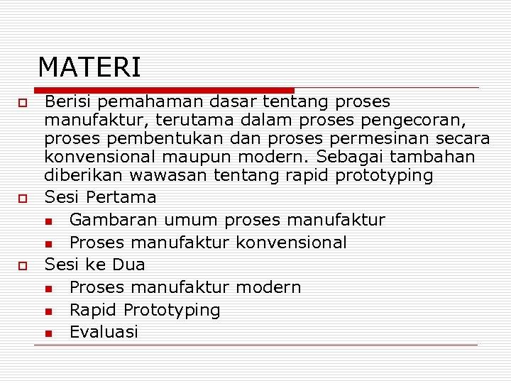 MATERI o o o Berisi pemahaman dasar tentang proses manufaktur, terutama dalam proses pengecoran,