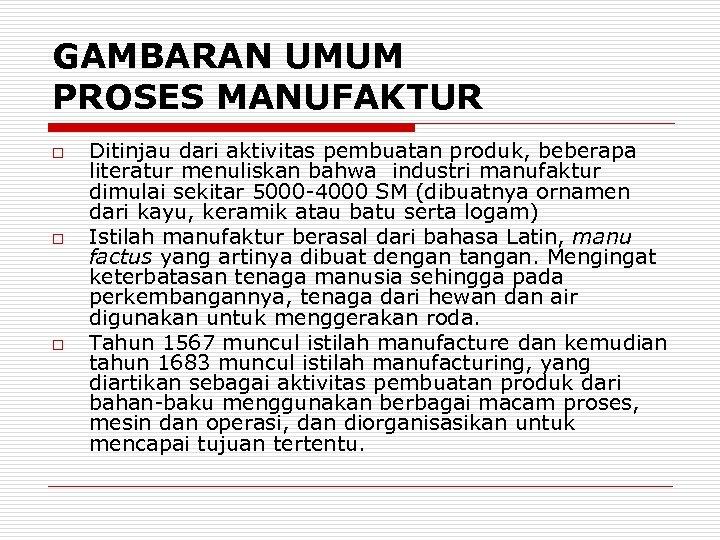 GAMBARAN UMUM PROSES MANUFAKTUR o o o Ditinjau dari aktivitas pembuatan produk, beberapa literatur