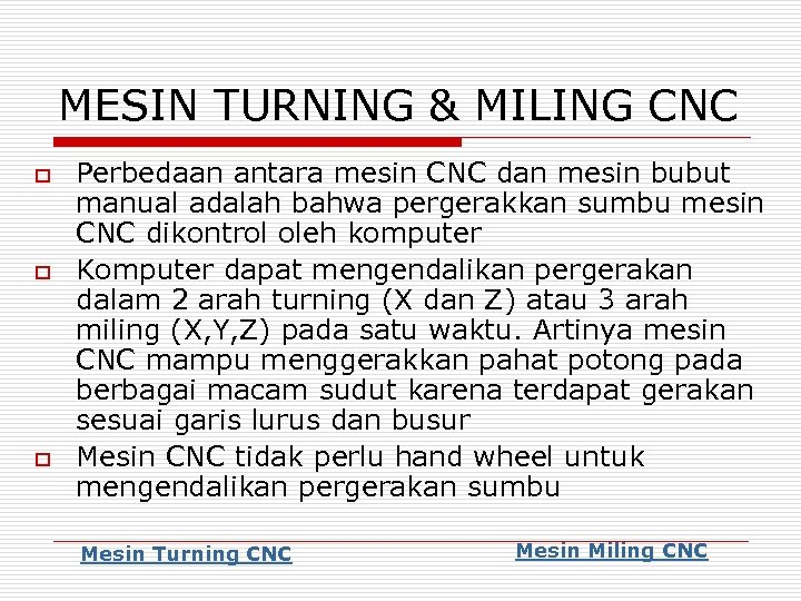 MESIN TURNING & MILING CNC o o o Perbedaan antara mesin CNC dan mesin