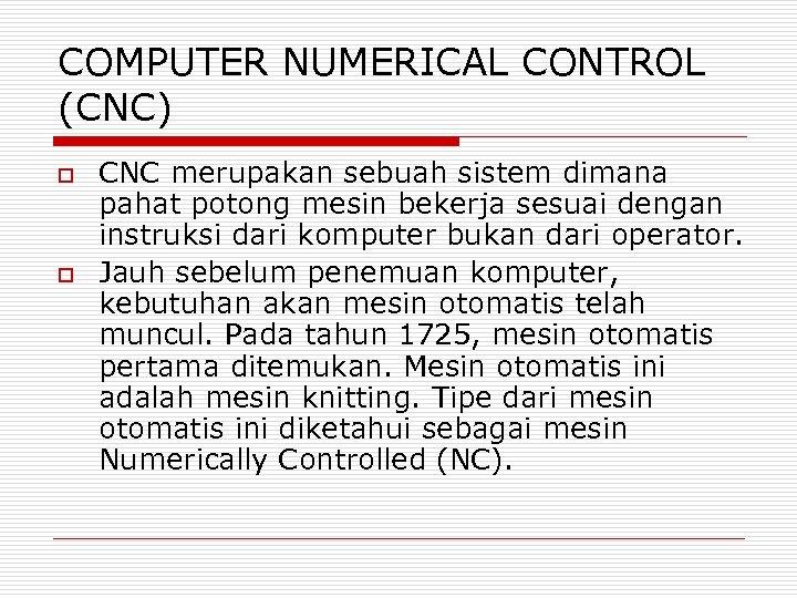 COMPUTER NUMERICAL CONTROL (CNC) o o CNC merupakan sebuah sistem dimana pahat potong mesin