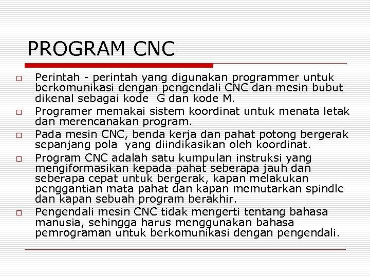PROGRAM CNC o o o Perintah - perintah yang digunakan programmer untuk berkomunikasi dengan
