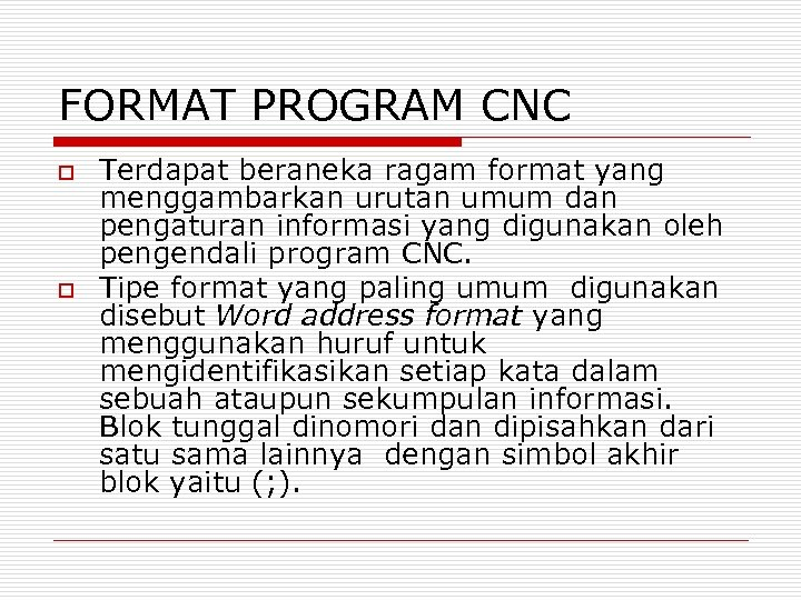 FORMAT PROGRAM CNC o o Terdapat beraneka ragam format yang menggambarkan urutan umum dan