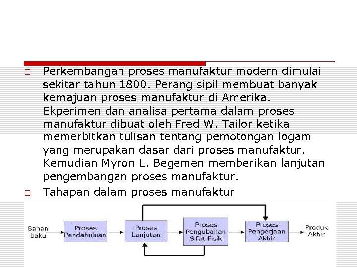 o o Perkembangan proses manufaktur modern dimulai sekitar tahun 1800. Perang sipil membuat banyak
