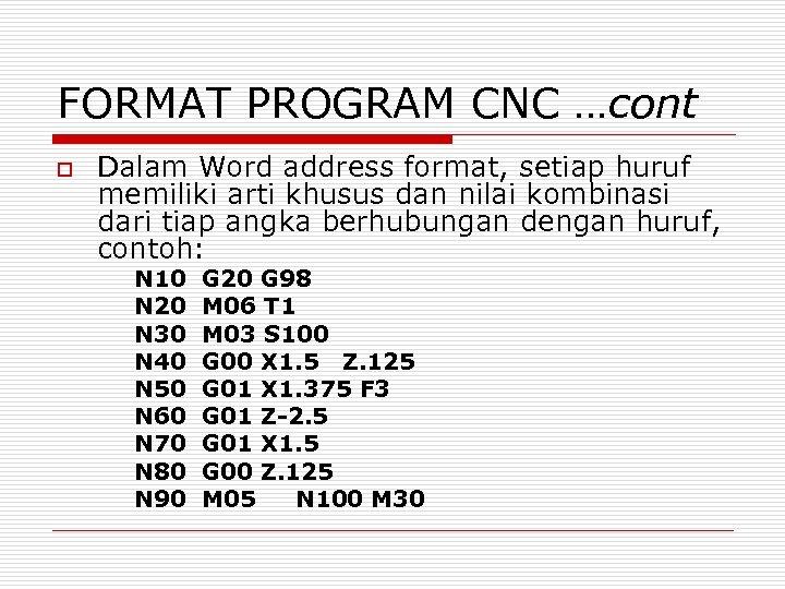 FORMAT PROGRAM CNC …cont o Dalam Word address format, setiap huruf memiliki arti khusus