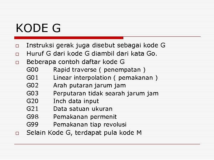 KODE G o o Instruksi gerak juga disebut sebagai kode G Huruf G dari