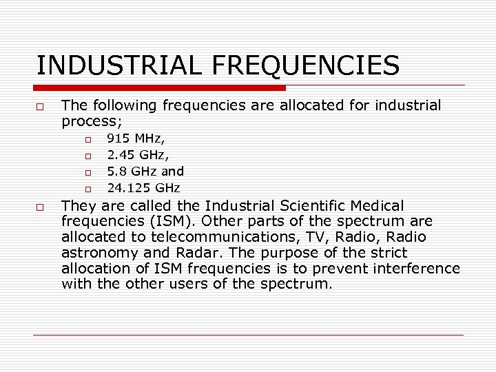 INDUSTRIAL FREQUENCIES o The following frequencies are allocated for industrial process; o o o