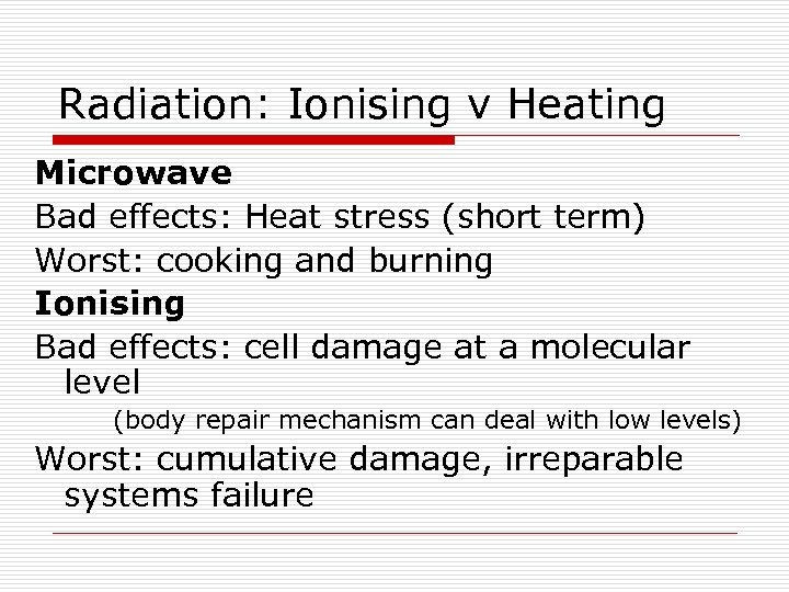 Radiation: Ionising v Heating Microwave Bad effects: Heat stress (short term) Worst: cooking and