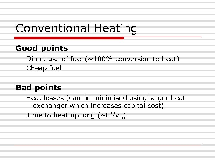 Conventional Heating Good points Direct use of fuel (~100% conversion to heat) Cheap fuel