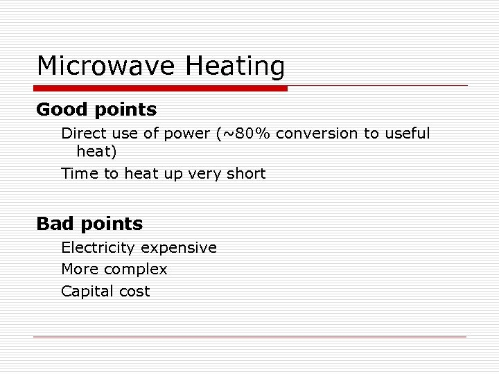Microwave Heating Good points Direct use of power (~80% conversion to useful heat) Time