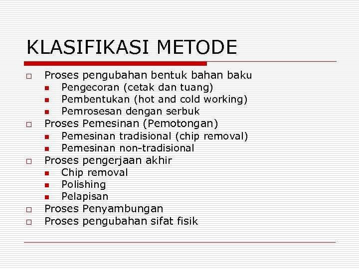 KLASIFIKASI METODE o o o Proses pengubahan bentuk bahan baku n Pengecoran (cetak dan