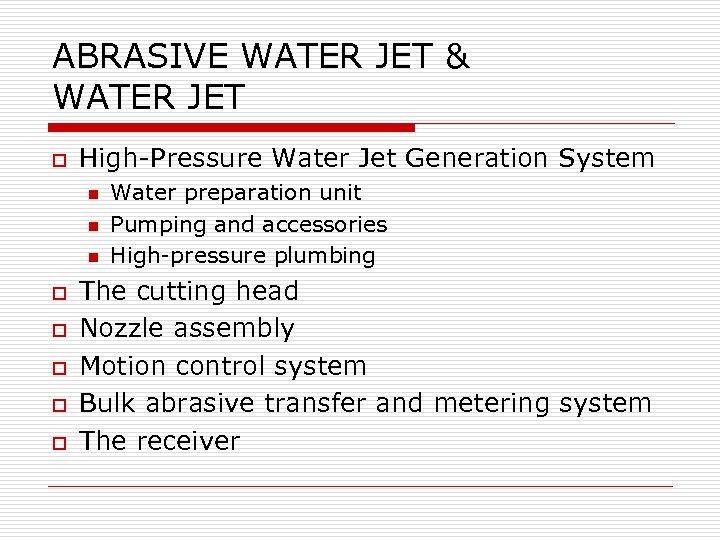 ABRASIVE WATER JET & WATER JET o High-Pressure Water Jet Generation System n n