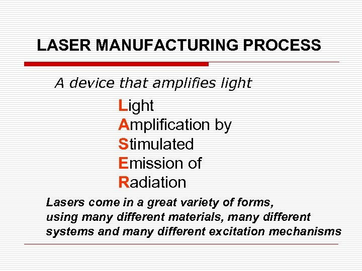 LASER MANUFACTURING PROCESS A device that amplifies light Light Amplification by Stimulated Emission of
