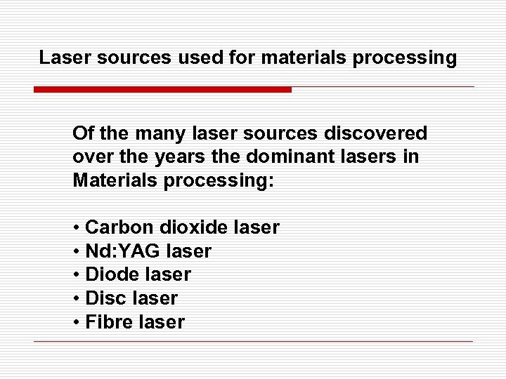 Laser sources used for materials processing Of the many laser sources discovered over the