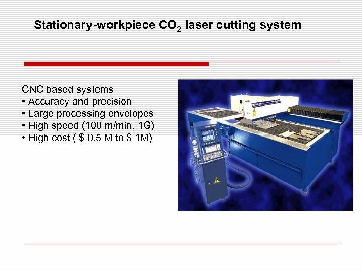 Stationary-workpiece CO 2 laser cutting system CNC based systems • Accuracy and precision •