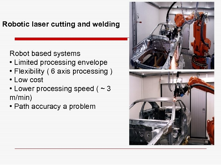 Robotic laser cutting and welding Robot based systems • Limited processing envelope • Flexibility