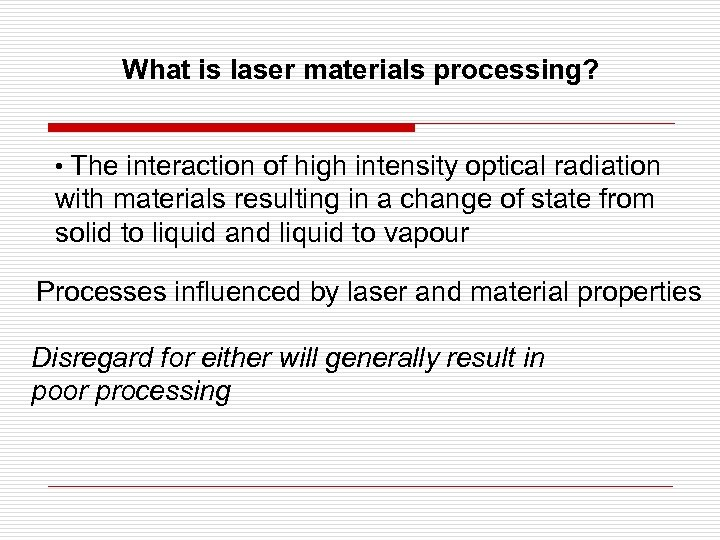 What is laser materials processing? • The interaction of high intensity optical radiation with
