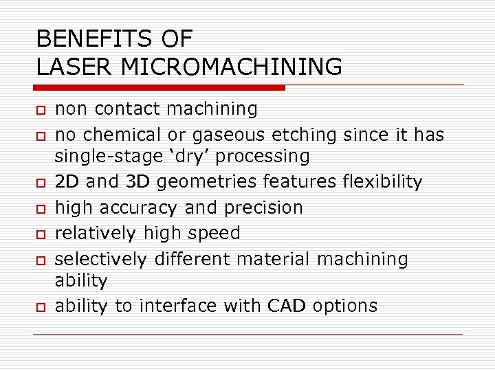 BENEFITS OF LASER MICROMACHINING o o o o non contact machining no chemical or