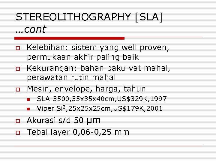 STEREOLITHOGRAPHY [SLA] …cont o o o Kelebihan: sistem yang well proven, permukaan akhir paling