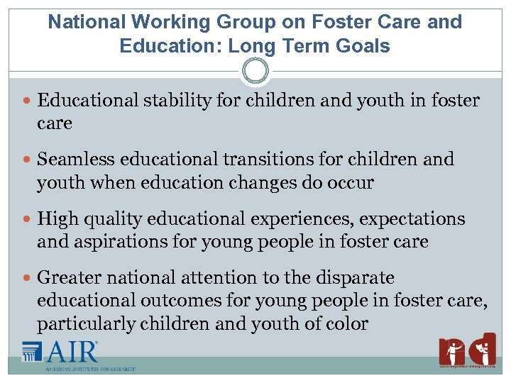 National Working Group on Foster Care and Education: Long Term Goals Educational stability for