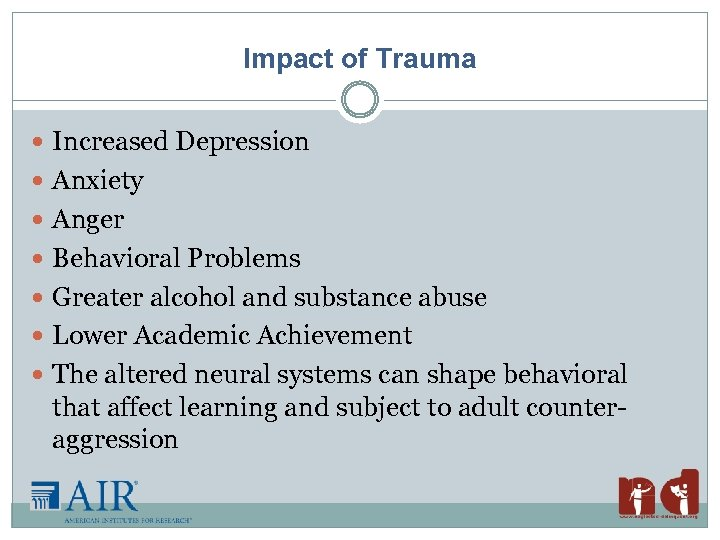 Impact of Trauma Increased Depression Anxiety Anger Behavioral Problems Greater alcohol and substance abuse