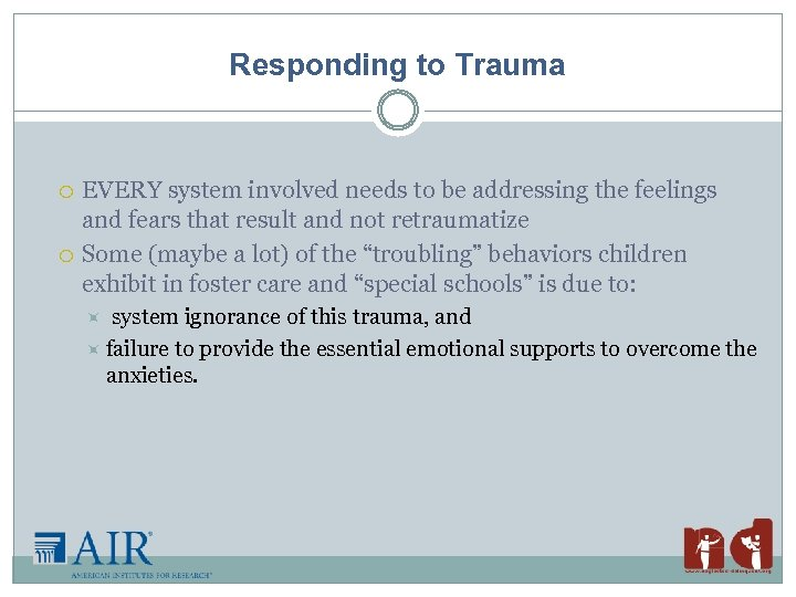 Responding to Trauma EVERY system involved needs to be addressing the feelings and fears