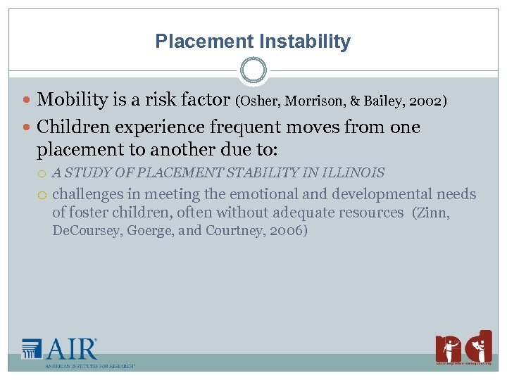 Placement Instability Mobility is a risk factor (Osher, Morrison, & Bailey, 2002) Children experience