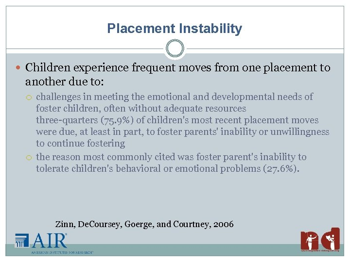Placement Instability Children experience frequent moves from one placement to another due to: challenges