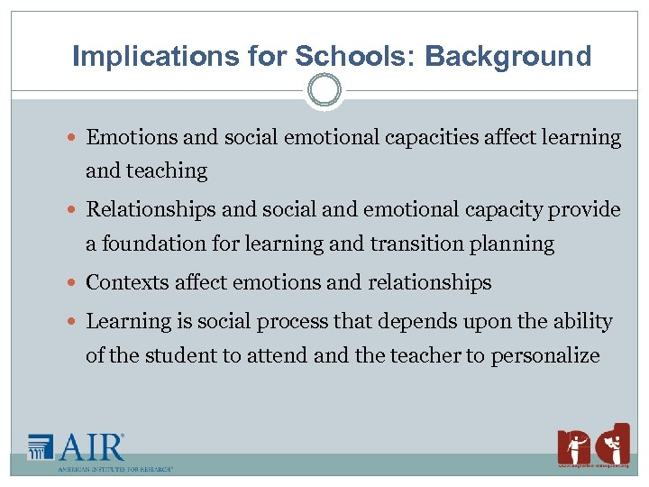 Implications for Schools: Background Emotions and social emotional capacities affect learning and teaching Relationships