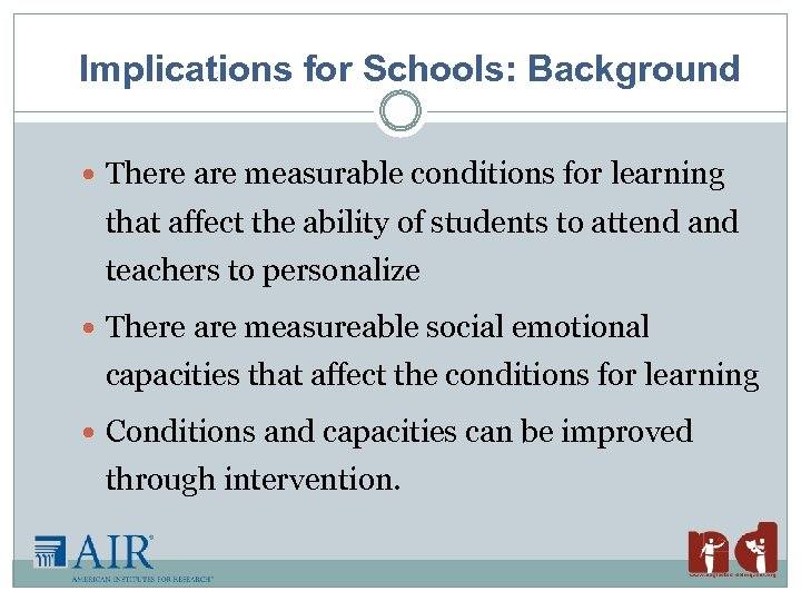 Implications for Schools: Background There are measurable conditions for learning that affect the ability
