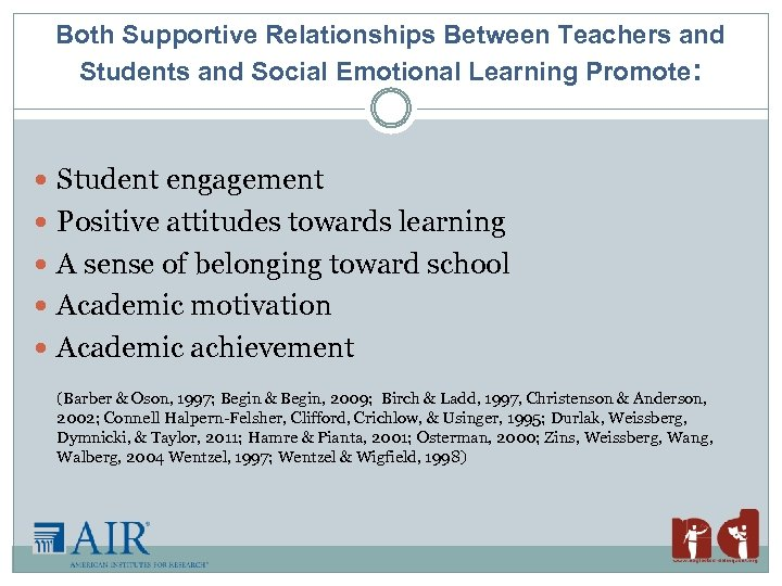 Both Supportive Relationships Between Teachers and Students and Social Emotional Learning Promote: Student engagement