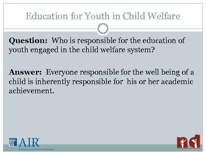 Education for Youth in Child Welfare Question: Who is responsible for the education of