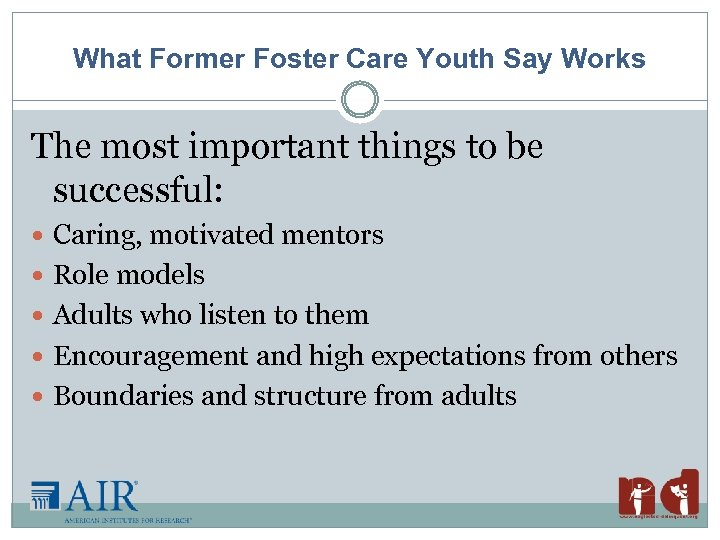 What Former Foster Care Youth Say Works The most important things to be successful: