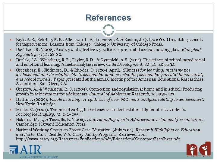 References Bryk, A. S. , Sebring, P. B. , Allensworth, E. , Luppescu, S.