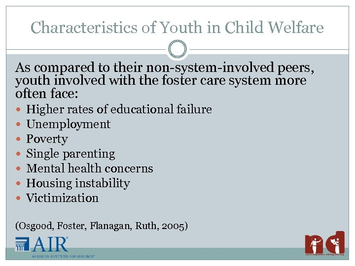 Characteristics of Youth in Child Welfare As compared to their non-system-involved peers, youth involved