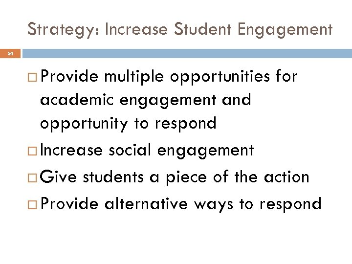 Strategy: Increase Student Engagement 54 Provide multiple opportunities for academic engagement and opportunity to