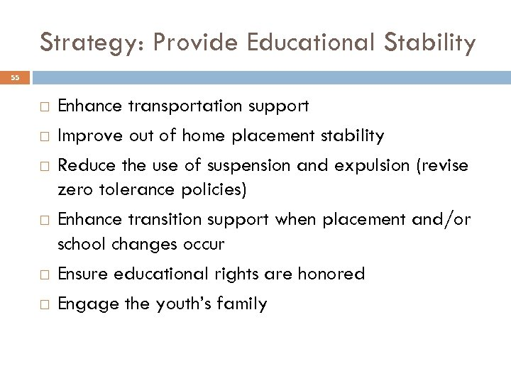 Strategy: Provide Educational Stability 55 Enhance transportation support Improve out of home placement stability