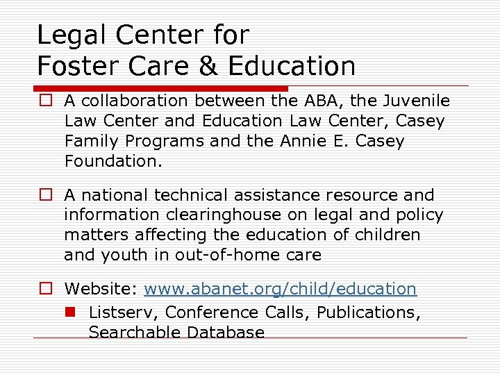 Legal Center for Foster Care & Education o A collaboration between the ABA, the