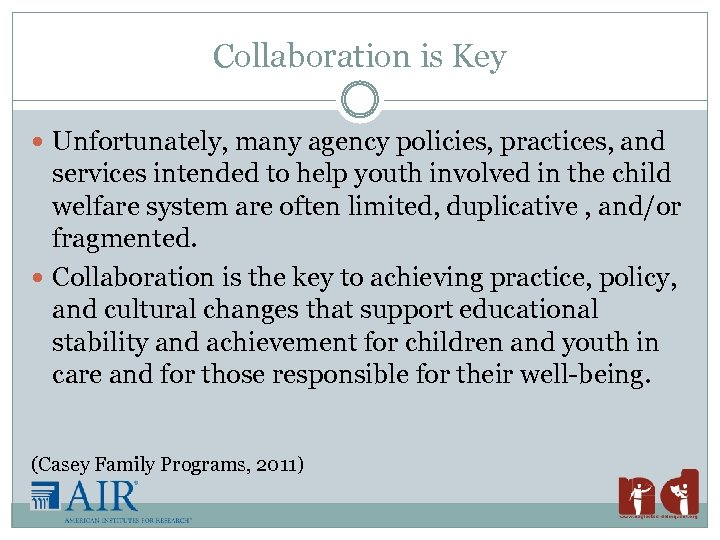 Collaboration is Key Unfortunately, many agency policies, practices, and services intended to help youth