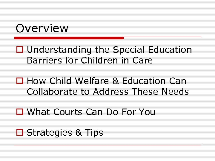 Overview o Understanding the Special Education Barriers for Children in Care o How Child