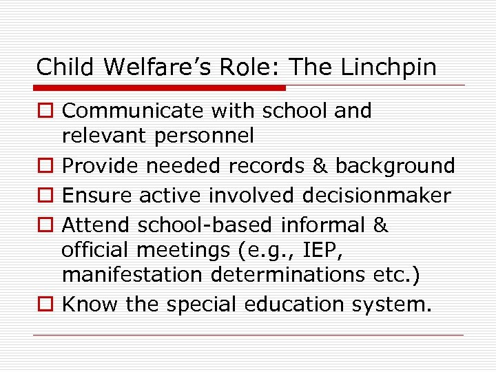 Child Welfare's Role: The Linchpin o Communicate with school and relevant personnel o Provide