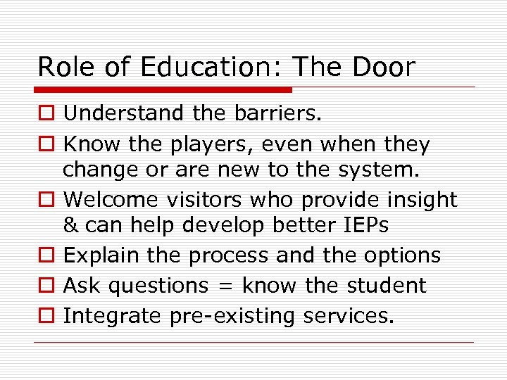 Role of Education: The Door o Understand the barriers. o Know the players, even