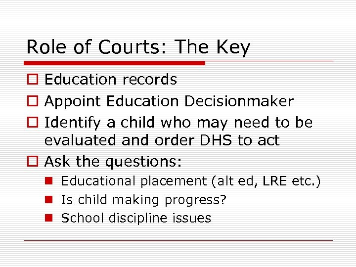 Role of Courts: The Key o Education records o Appoint Education Decisionmaker o Identify