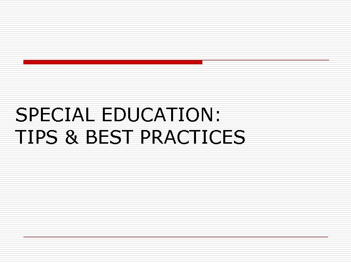 SPECIAL EDUCATION: TIPS & BEST PRACTICES