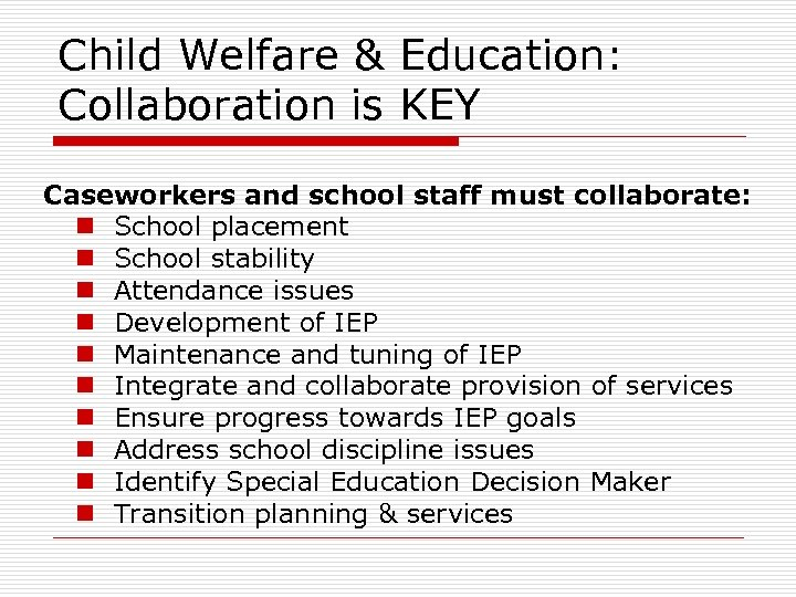 Child Welfare & Education: Collaboration is KEY Caseworkers and school staff must collaborate: n