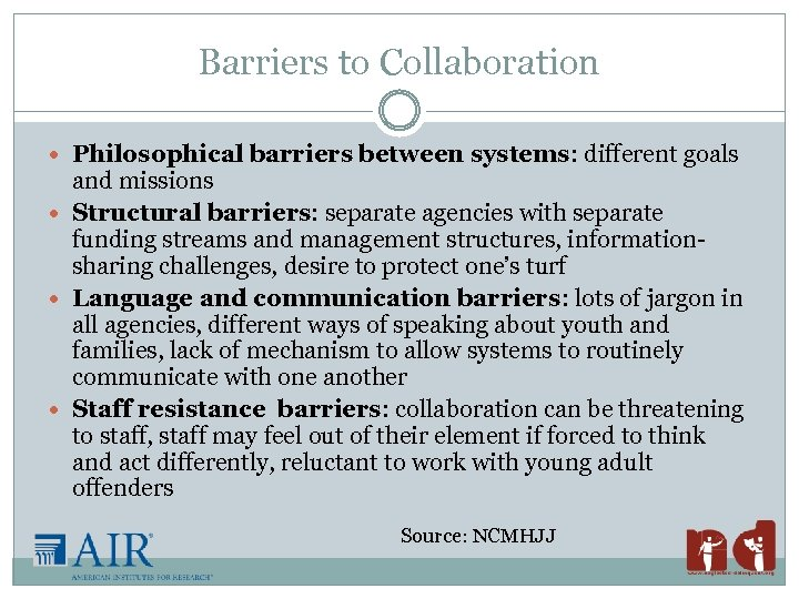 Barriers to Collaboration Philosophical barriers between systems: different goals and missions Structural barriers: separate
